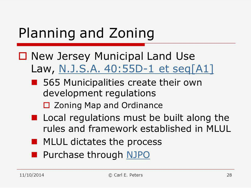 Planning and Zoning New Jersey Municipal Land Use Law, N.J.S.A. 40:55D-1 et seq[A1] 565 Municipalities create their own development regulations.